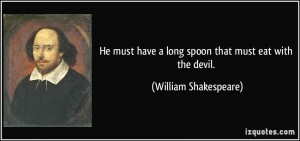 quote-he-must-have-a-long-spoon-that-must-eat-with-the-devil-william-shakespeare-361098